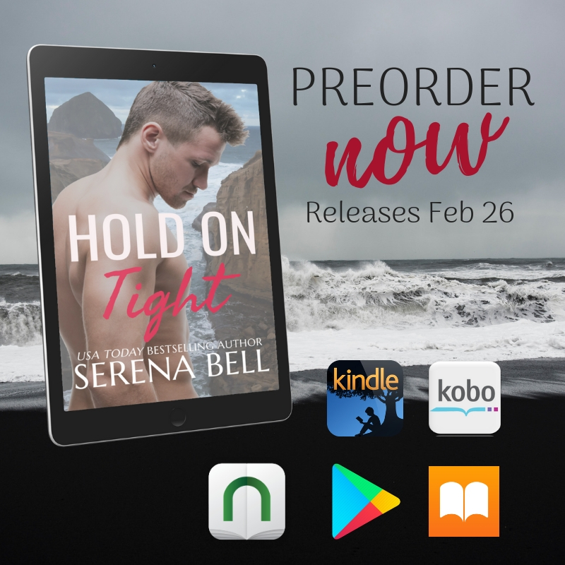 "Cover with sexy man in front of Oregon coastline. Text says, ""Hold On Tight USA Today Bestselling Author Serena Bell. Preorder Now. Releases February 26."" Icons for Kindle, Kobo, Nook, Google Play, Apple Books"
