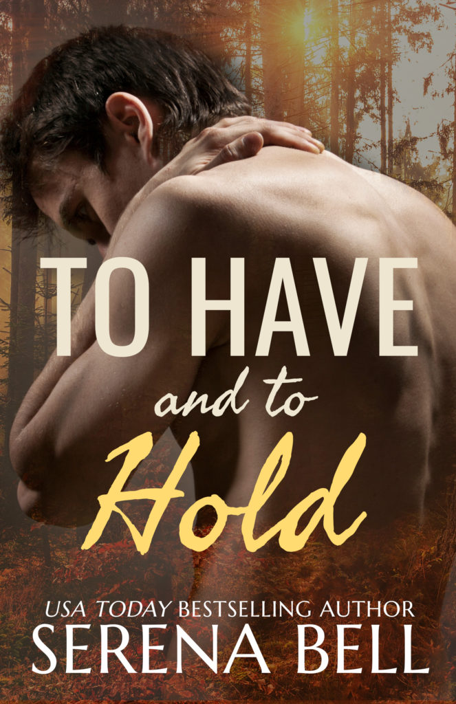 Sexy man, naked from the waist up, turned away from viewer, appearing to have strong feelings, blended into a background of a sunny forest, with the words To Have and to Hold by USA Today Bestselling author Serena Bell